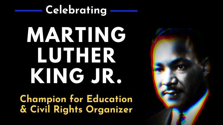 Celebrating MLK Champion of Education and Civil Rights Organizer
